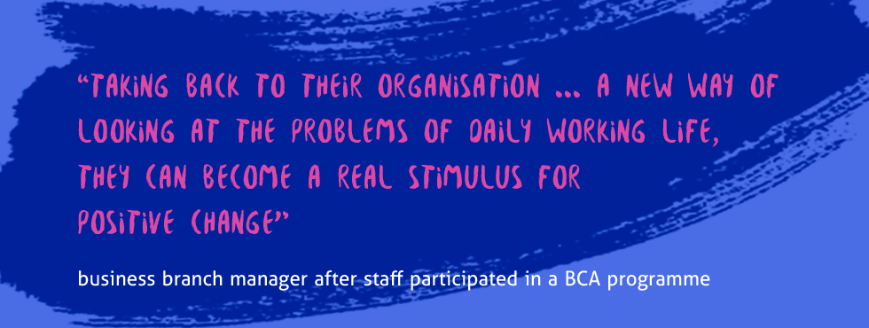 """Taking back to their organisation ... a new way of looking at the problems of daily working life, they can become a real stimulus for positive change"""